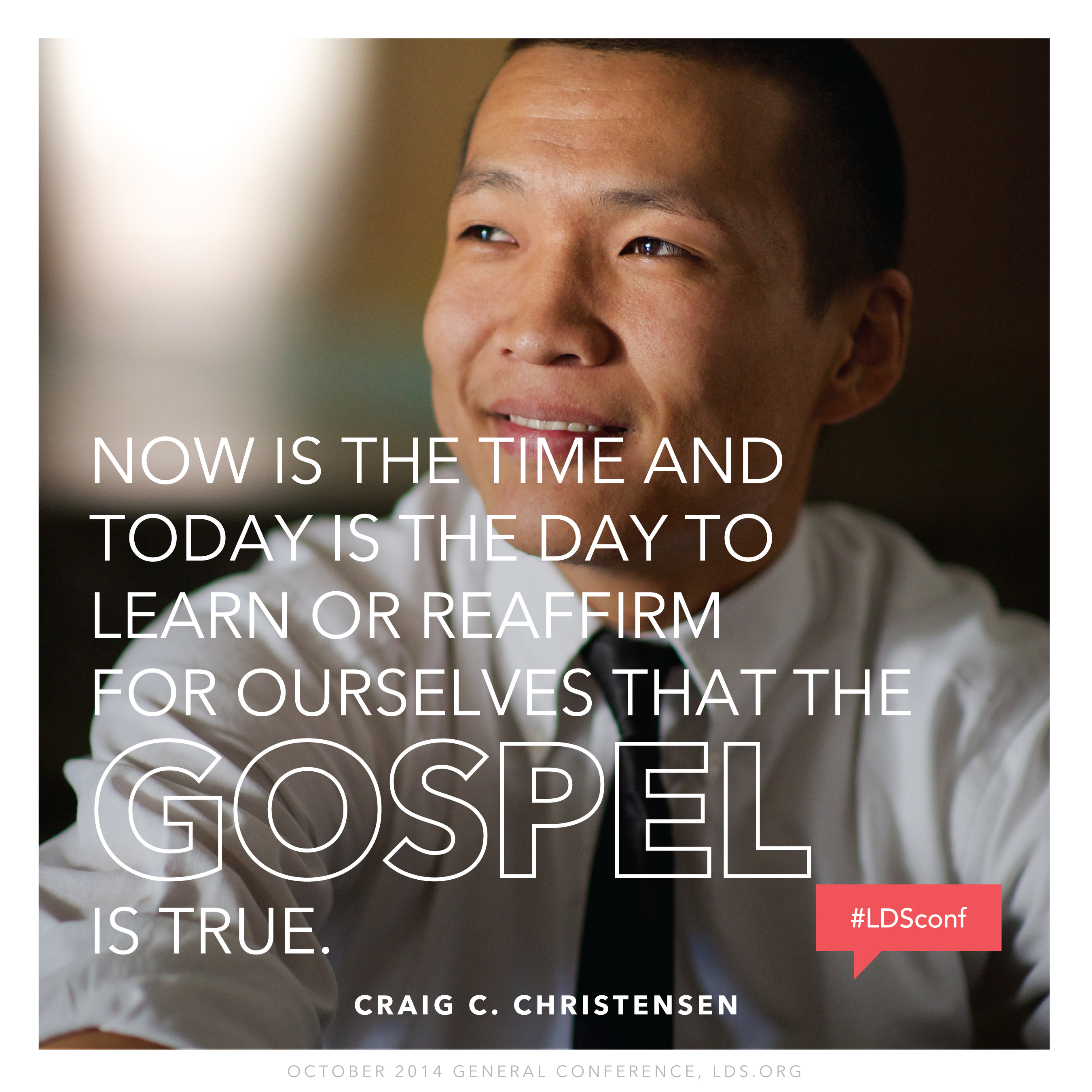 """""""Now is the time and today is the day to learn or reaffirm for ourselves that the gospel is true.""""—Elder Craig C. Christensen, """"I Know These Things of Myself"""""""