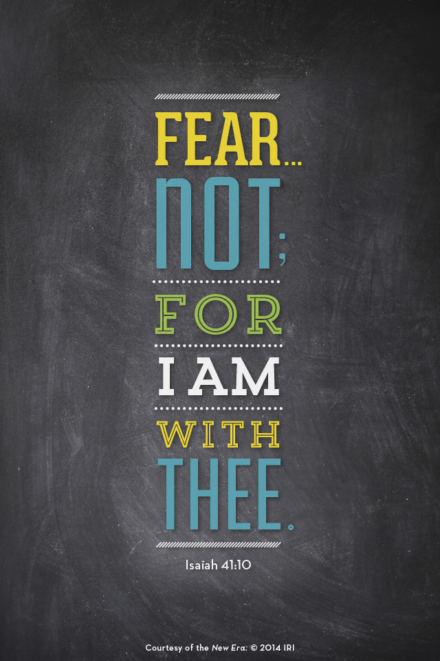 """""""Fear … not; for I am with thee.""""—Isaiah 41:10. Courtesy of the New Era, July 2014, """"Outsmart Your Smartphone and Other Devices."""""""