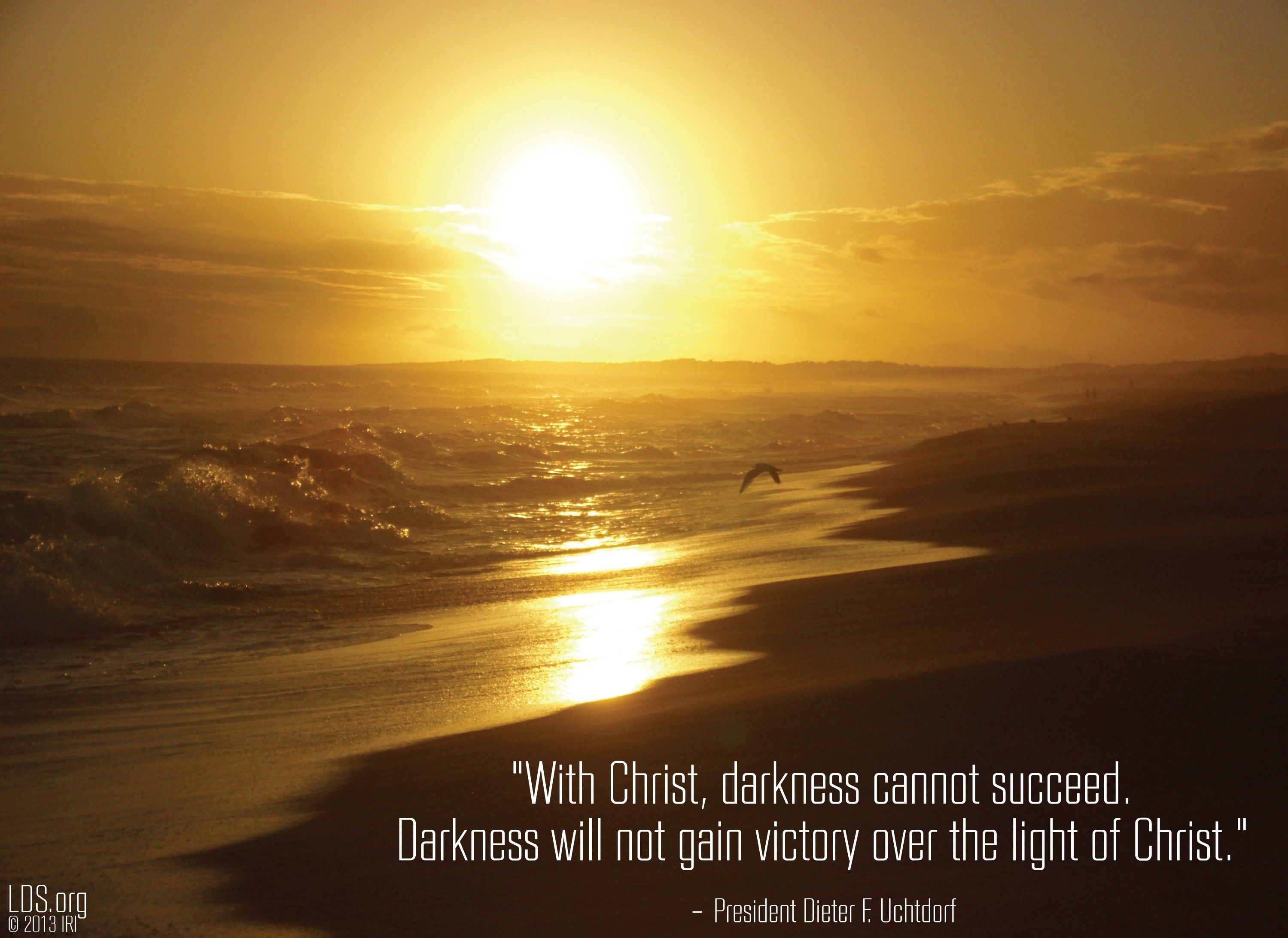 """""""With Christ, darkness cannot succeed. Darkness will not gain victory over the light of Christ.""""—President Dieter F. Uchtdorf, """"The Hope of God's Light"""""""