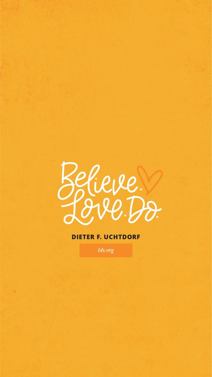 """An orange background paired with a quote by Elder Dieter F. Uchtdorf: """"Believe. Love. Do."""""""