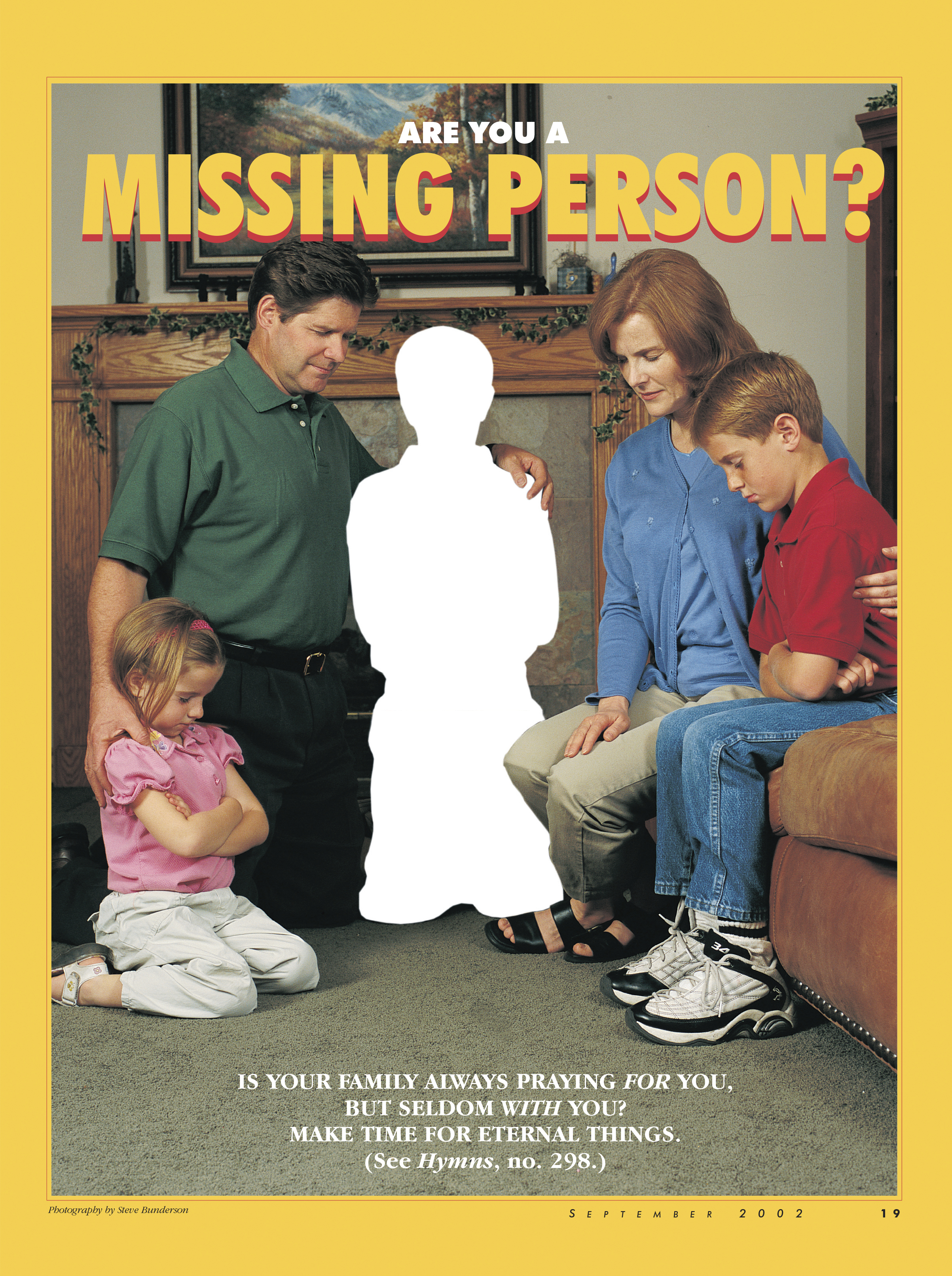 Are You a Missing Person? Is your family always praying for you, but seldom with you? Make time for eternal things. (See Hymns, no. 298.) Sept. 2002 © undefined ipCode 1.