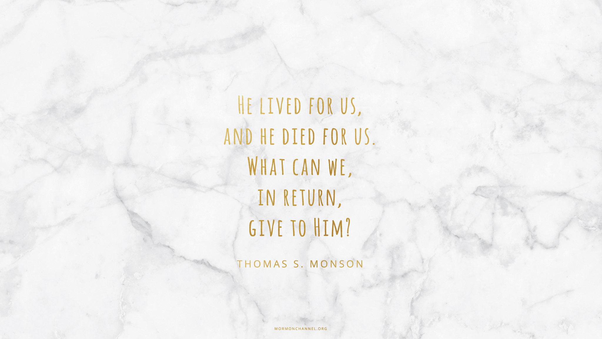 """""""He lived for us, and He died for us. What can we, in return, give to Him?""""—President Thomas S. Monson, """"The Real Joy of Christmas"""""""