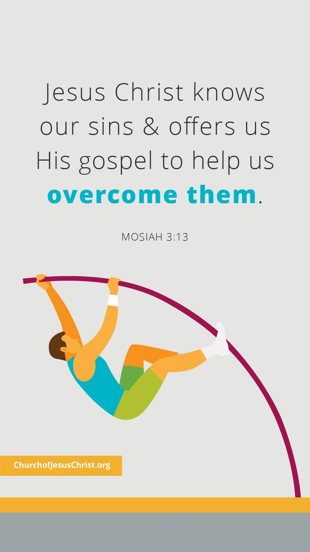 Jesus Christ knows our sins and offers us His gospel to help us overcome them. — See Mosiah 3:13