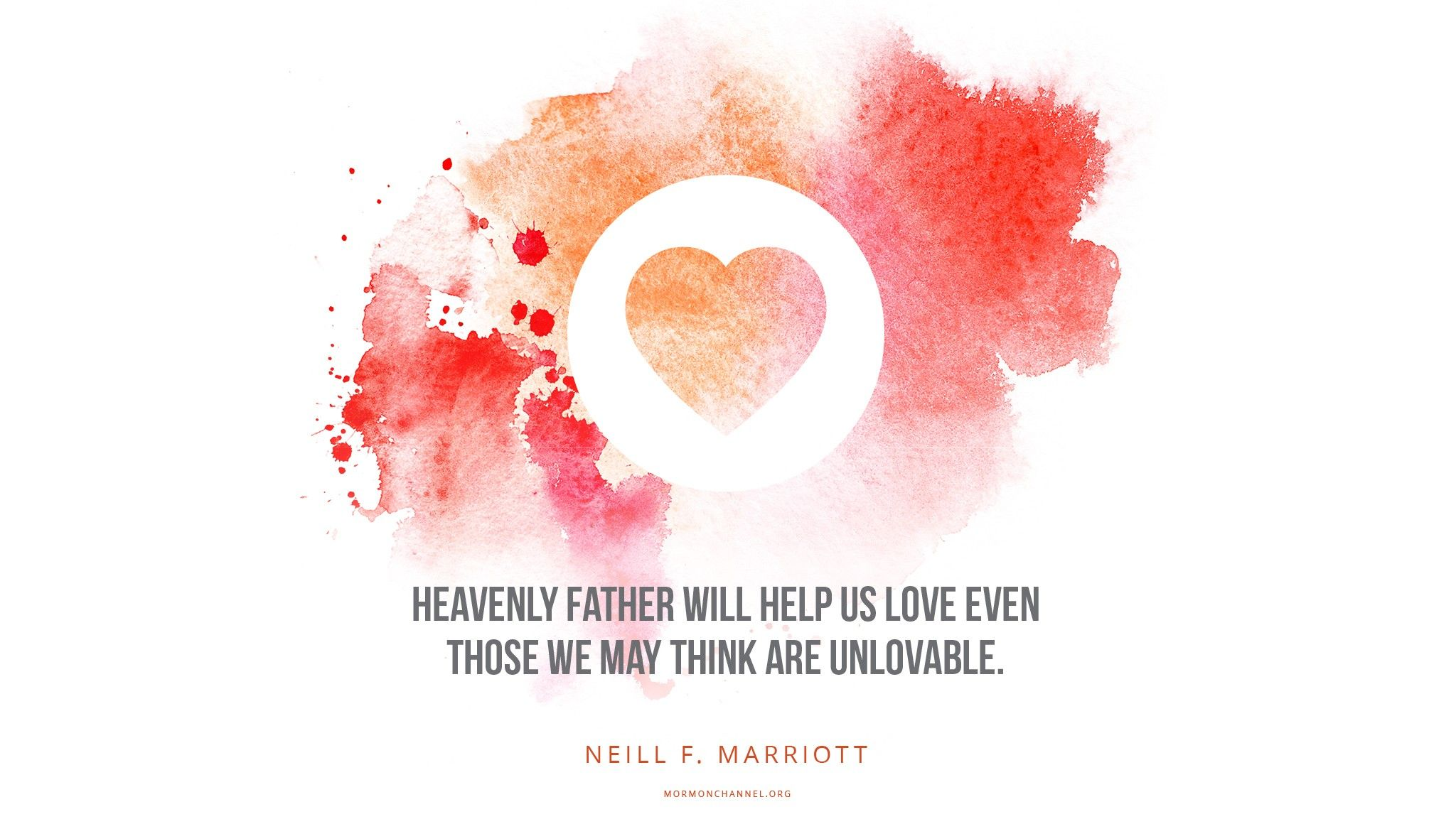 """""""Heavenly Father will help us love even those we may think are unlovable.""""—Sister Neill F. Marriott, """"Abiding in God and Repairing the Breach"""""""